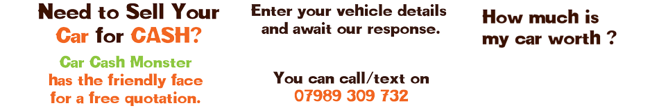 Need to Sell your Car for Cash? Car Cash Monster has the friendly face for a free quotation